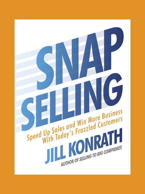 Snap Selling: Speed Up Sales and Win More Business With Today's Frazzled Customers (MP3)