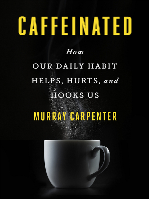 Caffeinated (MP3): How Our Daily Habit Helps, Hurts, and Hooks Us