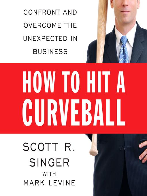 How to Hit a Curve Ball: Confront and Overcome the Unexpected in Business (And Life) (MP3)