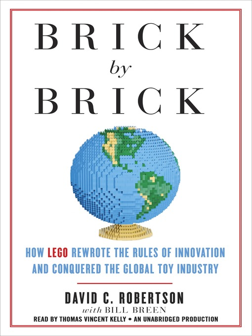 Brick by Brick: How LEGO Rewrote the Rules of Innovation and Conquered the Global Toy Industry (MP3)