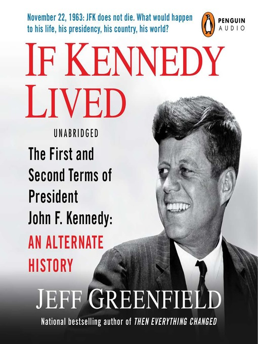 If Kennedy Lived: The First and Second Terms of President John F. Kennedy: AnAlternate History (MP3)