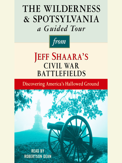 The Wilderness and Spotsylvania (MP3): A Guided Tour from Jeff Shaara's Civil War Battlefields: What happened, why it matters, and what to see