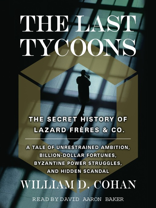 The Last Tycoons (MP3): The Secret History of Lazard Freres & Co.