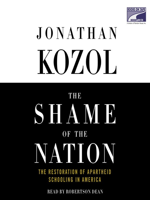 the shame of the nation the Just in time for the new school year, a furious assault on separate-but-unequal education if you want to see a segregated school, reports national book award-winning author kozol (amazing grace, 1995, etc), then start by looking for a school that's named for martin luther king or rosa parks.