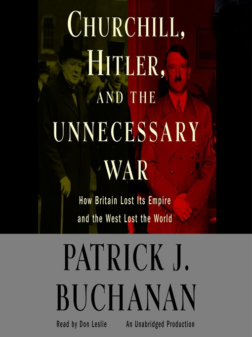 """Churchill, Hitler and """"The Unnecessary War"""": How Britain Lost Its Empire and the West Lost the World (MP3)"""