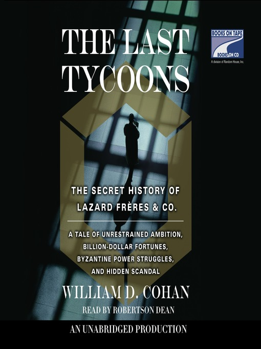The Last Tycoons: The Secret History of Lazard Freres & Co. (MP3)