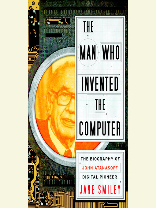 The Man Who Invented the Computer (MP3): The Biography of John Atanasoff, Digital Pioneer
