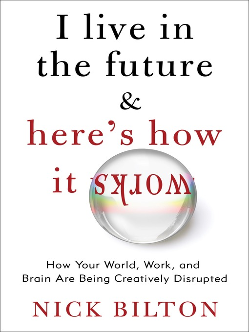 I Live in the Future & Here's How It Works: Why Your World, Work, and Brain Are Being Creatively Disrupted (MP3)