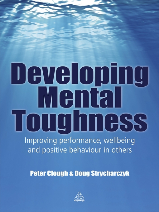 Developing Mental Toughness Improving Performance, Wellbeing and Positive Behaviour in Others