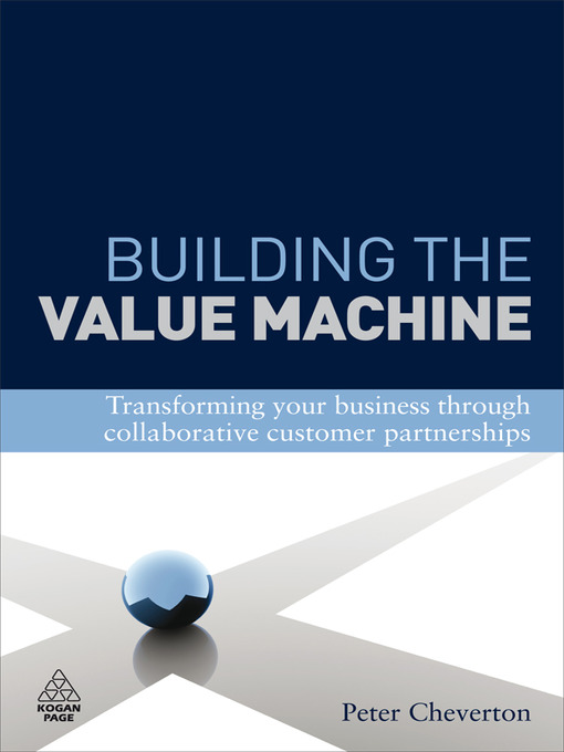 Building the Value Machine Transforming Your Business through Collaborative Customer Partnerships