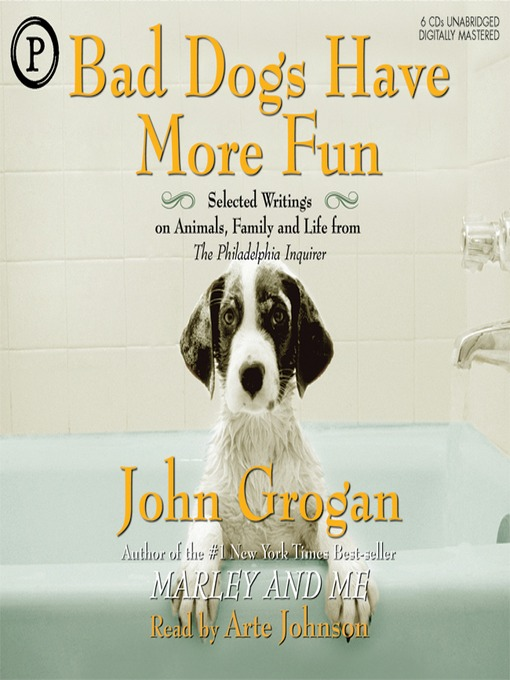 Bad Dogs Have More Fun: Selected Writings on Family, Animals, and Life from The Philadelphia Inquirer (MP3)