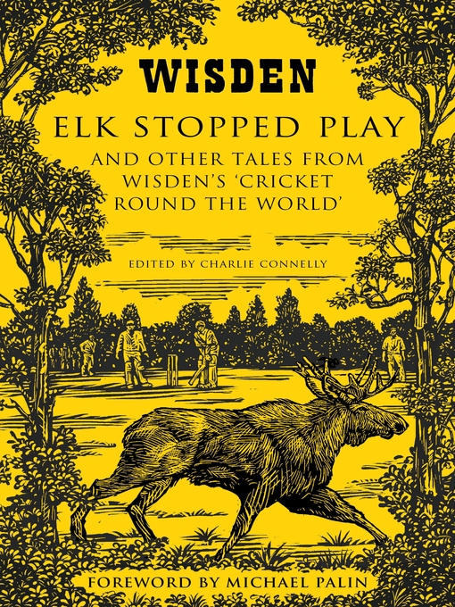 Elk Stopped Play (eBook): And Other Tales from Wisden's 'Cricket Round the World'