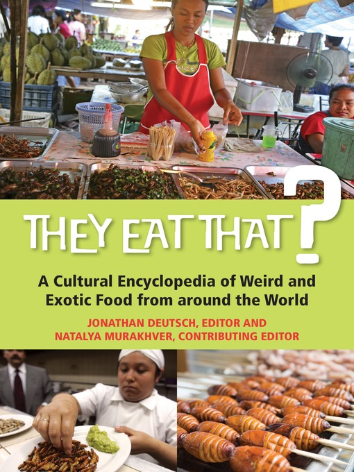They Eat That? (eBook): A Cultural Encyclopedia of Weird and Exotic Food from around the World