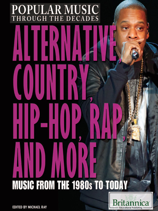 Alternative, Country, Hip-Hop, Rap, and More: Music from the 1980s to Today - Popular Music Through the Decades (eBook)