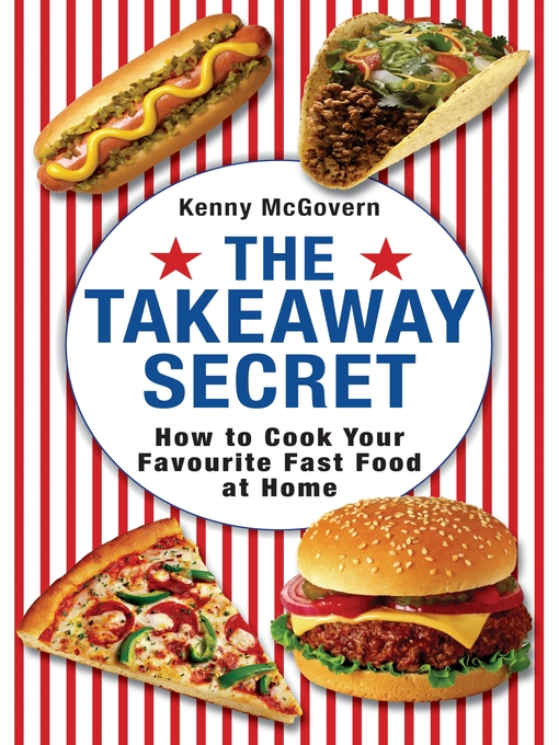 The Takeaway Secret (eBook): How to Cook Your Favourite Fast-Food at Home
