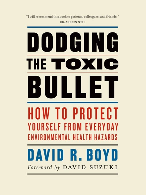 Dodging the Toxic Bullet: How to Protect Yourself from Everyday Environmental Health Hazards  (eBook)