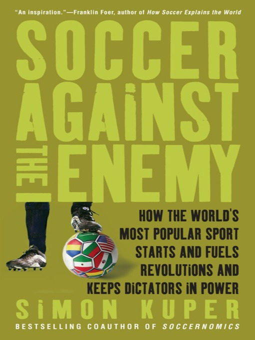 Soccer Against the Enemy (eBook): How the World's Most Popular Sport Starts and Fuels Revolutions and Keeps Dictators in Power