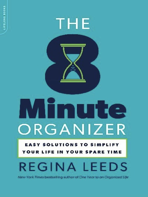 The 8 minute organizer [electronic book] Easy Solutions to Simplify Your Life in Your Spare Time.