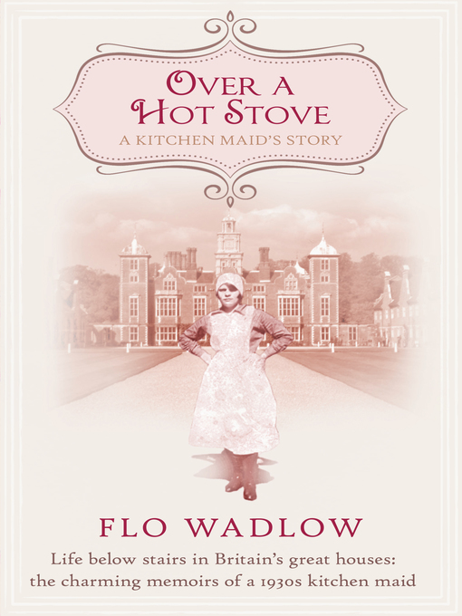 Over a Hot Stove (eBook): Life below Stairs in Britain's Great Houses: The Charming Memoirs of a 1930s Kitchen Maid