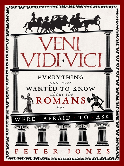 Veni, Vidi, Vici (eBook): Everything You Ever Wanted to Know About the Romans But Were Afraid to Ask