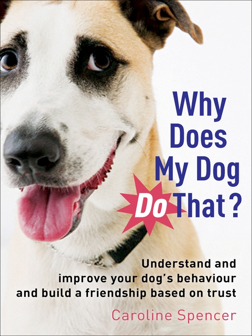Why Does My Dog Do That? (eBook): Understand and Improve Your Dog's Behaviour and Build a Friendship Based on Trust
