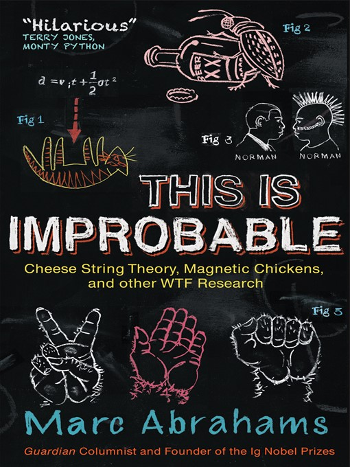 This Is Improbable: Cheese String Theory, Magnetic Chickens, and Other WTF Research (eBook)
