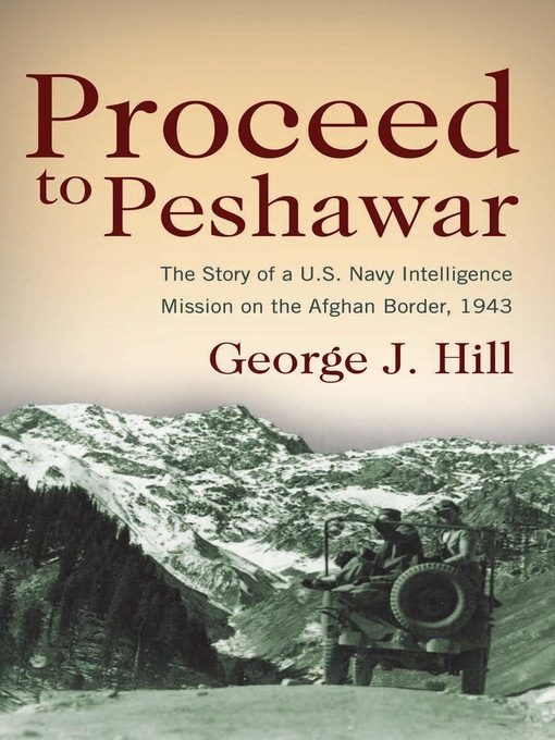 Proceed to Peshawar (eBook): The Story of a U. S. Navy Intelligence Mission on the Afghan Border, 1943