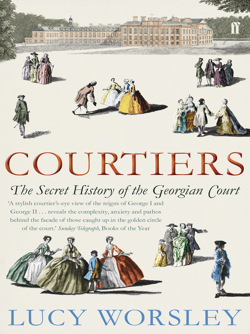 Courtiers: The Secret History of the Georgian Court (eBook)