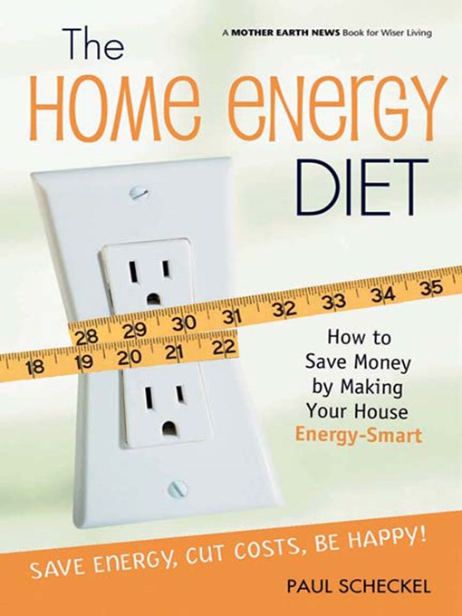 The Home Energy Diet (eBook): How to Save Money by Making Your House Energy-Smart