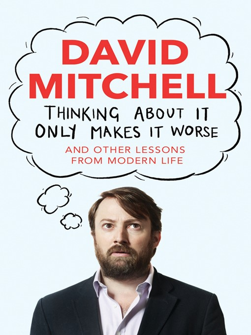 Thinking About It Only Makes It Worse (eBook): And Other Lessons from Modern Life