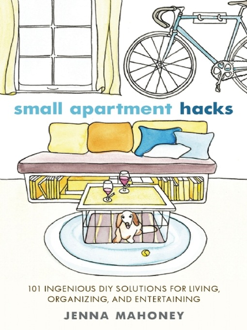 Small Apartment Hacks (eBook): 101 Ingenious DIY Solutions for Living, Organizing, and Entertaining