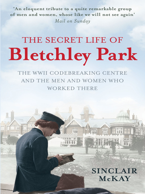 The Secret Life of Bletchley Park (eBook): The WWII Codebreaking Centre and the Men and Women Who Worked There