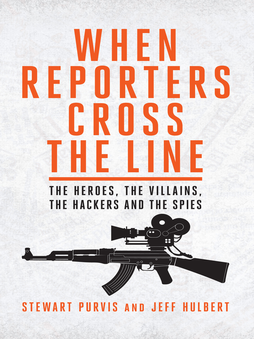 When Reporters Cross the Line (eBook): The Heroes, the Villains, the Hackers and the Spies