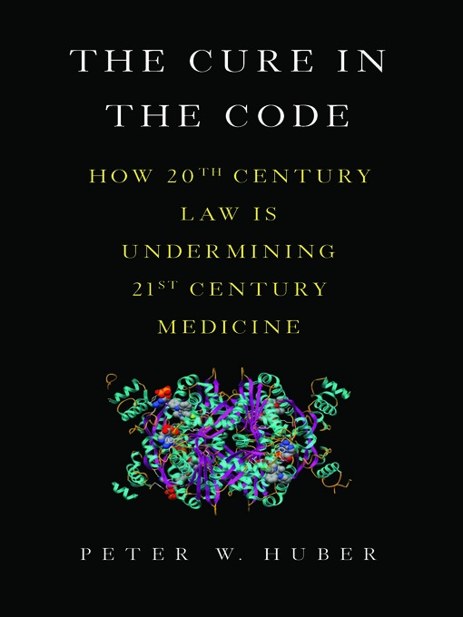 The Cure in the Code (eBook): How 20th Century Law is Undermining 21st Century Medicine