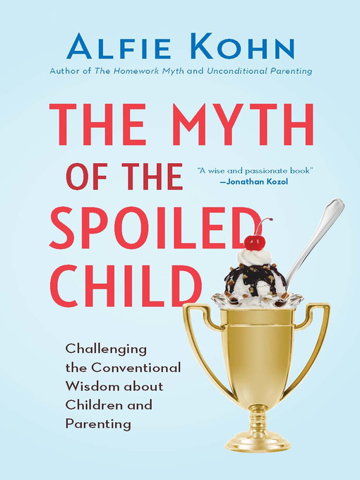 The Myth of the Spoiled Child (eBook): Challenging the Conventional Wisdom about Children and Parenting