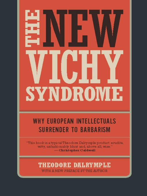 The New Vichy Syndrome: Why European Intellectuals Surrender to Barbarism (eBook)