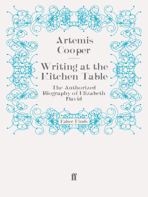 Writing at the Kitchen Table (eBook): The Authorized Biography of Elizabeth David