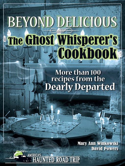 Beyond Delicious: The Ghost Whisperer's Cookbook: More than 100 Recipes from the Dearly Departed (eBook)