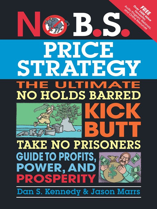 No B.S. Price Strategy: The Ultimate No Holds Barred Kick Butt Take No Prisoner Guide to Profits, Power, and Prosperity - No B.S. (eBook)