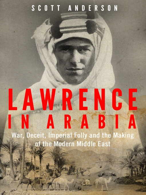Lawrence in Arabia (eBook): War, Deceit, Imperial Folly and the Making of the Modern Middle East