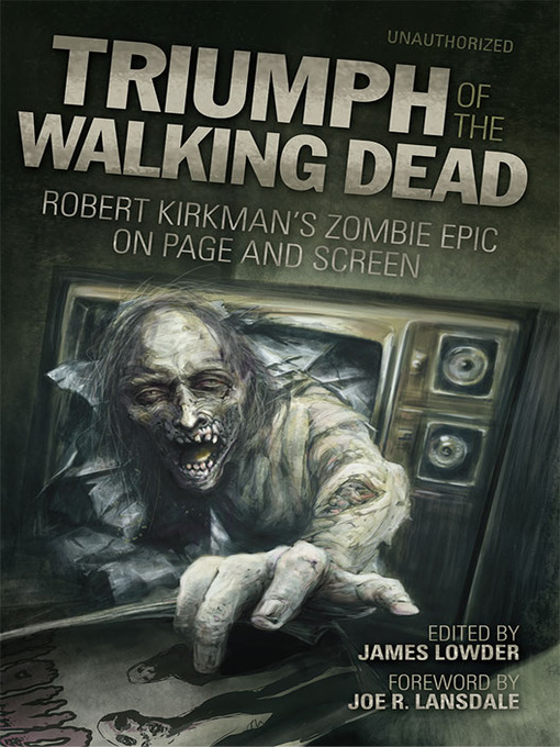 Triumph of the walking dead [electronic book] Robert Kirkman's Zombie Epic on Page and Screen.