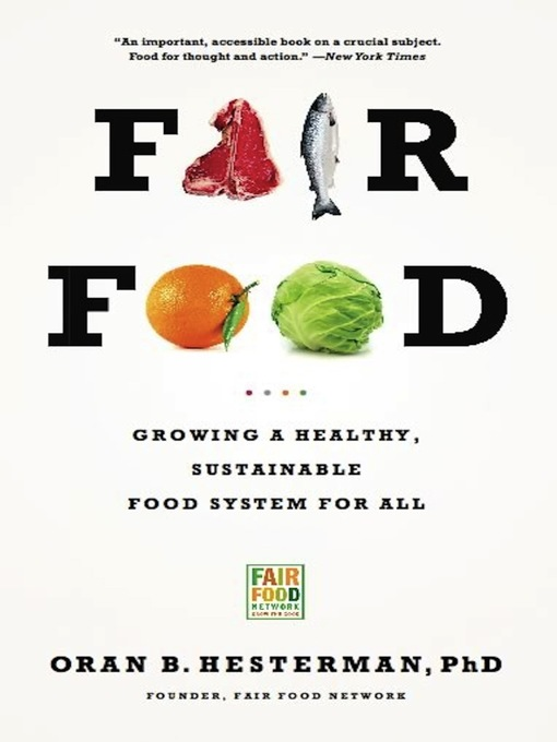 Fair Food Growing a Healthy, Sustainable Food System for All by Oran B. Hesterman