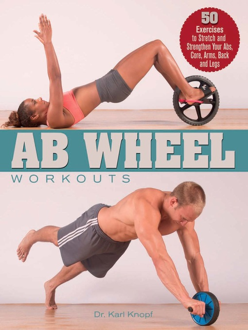 Ab Wheel Workouts: 50 Exercises to Stretch and Strengthen Your Abs, Core, Arms, Back and Legs (eBook)