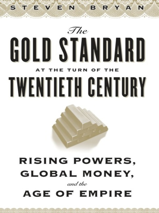 The Gold Standard at the Turn of the Twentieth Century: Rising Powers, Global Money, and the Age of Empire - Columbia Studies in International and Global History (eBook)