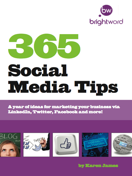 365 Social Media Tips A year of ideas for marketing your business via LinkedIn, Twitter, Facebook and more!