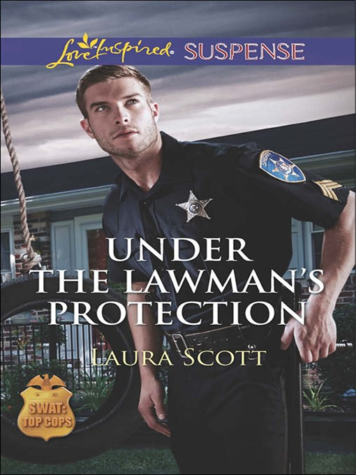 Under the Lawman's Protection (eBook): SWAT: Top Cops Series, Book 3