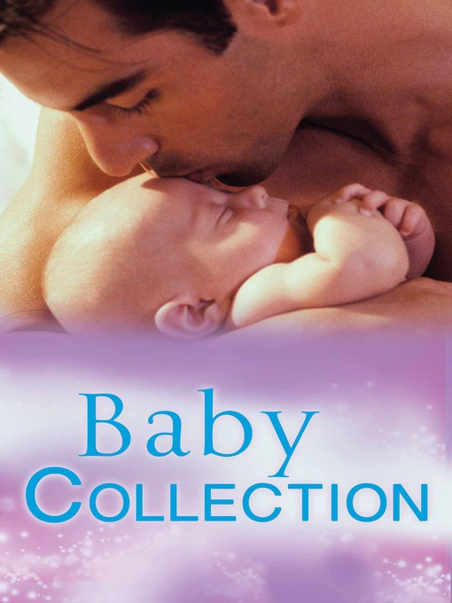 Baby Collection (eBook): Valente Must Marry  / Inherited: One Child / Billion-Dollar Baby Bargain / Innocent Secretary...Accidentally Pregnant / The Salvatore Marriage Deal / The Millionaire Boss's Baby / Undercover Daddy / Secret Agent, Secret Father / A Convenient...