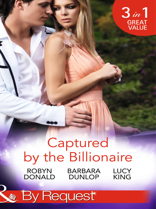 Captured by the Billionaire (eBook): Brooding Billionaire, Impoverished Princess / Beauty and the Billionaire / Propositioned by the Billionaire; Rescued by the Rich Man, Book 2