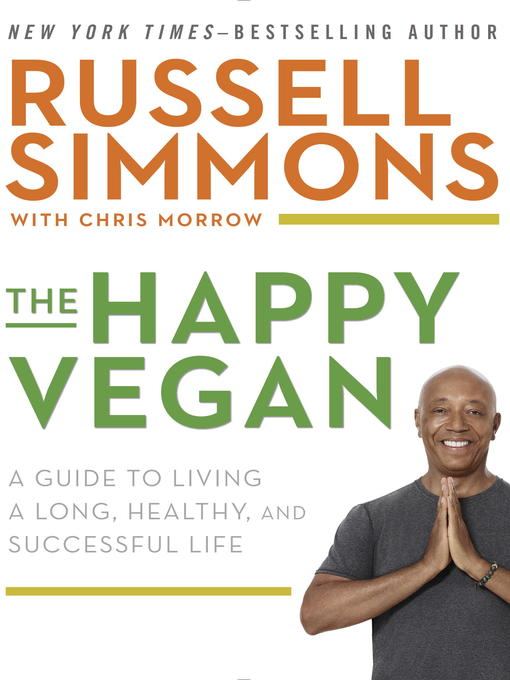 The Happy Vegan: A Guide to Living a Long, Healthy, and Successful Life by Russell Simmons with Chris Morrow