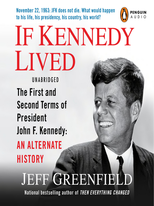 If Kennedy Lived (MP3): The First and Second Terms of President John F. Kennedy: AnAlternate History